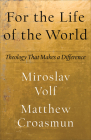 For the Life of the World: Theology That Makes a Difference Cover Image