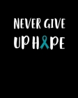 Never Give Up Hope: 120 Pages, Soft Matte Cover, 8 x 10 Cover Image