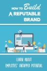 How To Build A Reputable Brand: Learn About Employees' Untapped Potential: Building Reputable Brand Cover Image