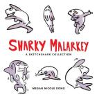 Sharky Malarkey: A Sketchshark Collection Cover Image