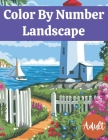 Color By Number Landscape Adult: An Adult Color By Numbers Coloring Book of National Parks With Country Scenes Views, Animals, Large Print Design Cover Image
