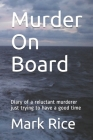 Murder On Board: Diary of a reluctant murderer just trying to have a good time Cover Image