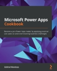 Microsoft Power Apps Cookbook: Become a pro Power Apps maker by applying practical use cases to solve ever-evolving business challenges Cover Image