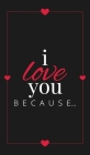 I Love You Because: A Black Hardbound Fill in the Blank Book for Girlfriend, Boyfriend, Husband, or Wife - Anniversary, Engagement, Weddin (Gift Books #6) Cover Image