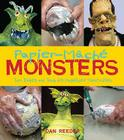 Papier-Mache Monsters: Turn Trinkets and Trash Into Magnificent Monstrosities Cover Image