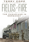 Fields of Fire: The Canadians in Normandy (Joanne Goodman Lectures) Cover Image