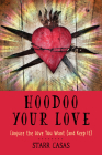 Hoodoo Your Love: Conjure the Love You Want (and Keep It) Cover Image