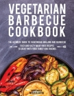 Vegetarian Barbecue Cookbook: The Ultimate Guide to Vegetarian Grilling and Barbecue. Easy and Tasty Meat-Free Recipes to Enjoy with Your Family and Cover Image