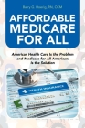 Affordable Medicare for All: American Health Care Is the Problem and Medicare for All Americans Is the Solution Cover Image