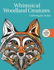 Whimsical Woodland Creatures: Coloring for Artists (Creative Stress Relieving Adult Coloring) Cover Image