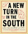 A New Turn in the South: Southern Flavors Reinvented for Your Kitchen: A Cookbook Cover Image