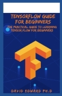 Tensorflow Guide for Beginners: The Practical Guide To Learning Tensor flow For Beginners Cover Image