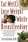 Eat Well, Lose Weight While Breastfeeding: Complete Nutrition Book for Nursing Mothers, Including a Healthy Guide to Weight Loss Cover Image
