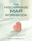 The Miscarriage Map Workbook: An Honest Guide to Navigating Pregnancy Loss, Working Through the Pain and Moving Forward Cover Image