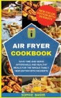 Air Fryer Cookbook: Save Time and Serve Affordable and Healthy Meals for the Whole Family. New Edition with Desserts Cover Image