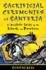 Sacrificial Ceremonies of Santería: A Complete Guide to the Rituals and Practices Cover Image