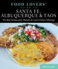 Food Lovers' Guide To(r) Santa Fe, Albuquerque & Taos: The Best Restaurants, Markets & Local Culinary Offerings (Food Lovers' Guide to Santa Fe) Cover Image