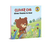 Clever Cub Gives Thanks to God (Clever Cub Bible Stories) Cover Image