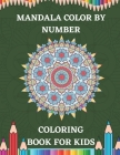 Mandala Color by Number Coloring Book For Kids: 30 Easy Color By Number Coloring Pages Collection Of Different style Easy Mandala Color By Number Colo Cover Image