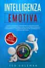 Intelligenza Emotiva, capire le emozioni, analizzare il linguaggio del corpo e gestire rabbia e ansia: Sviluppare l'empatia e trasformare il pensiero Cover Image