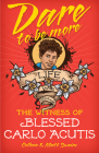 Dare to Be More: The Witness of Blessed Carlo Acutis Cover Image