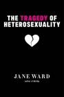 The Tragedy of Heterosexuality (Sexual Cultures #56) Cover Image