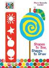 Shapes to See, Shapes to Draw! (the World of Eric Carle) Cover Image