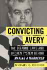 Convicting Avery: The Bizarre Laws and Broken System Behind