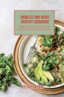 Diabetes and Heart Healthy Cookbook: Wholesome, Fuss-Free Recipes to Prevent Diabetes and Cut Cholesterol Cover Image