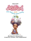 Abella and the Magical Afro Puffs Workbook of Reflections, Creativity, Dreams, and Imaginations! Cover Image