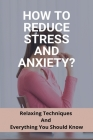 How To Reduce Stress And Anxiety?: Relaxing Techniques And Everything You Should Know: Pressure Points To Relieve Stress Cover Image