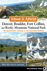 Afoot & Afield: Denver, Boulder, Fort Collins, and Rocky Mountain National Park: 184 Spectacular Outings in the Colorado Rockies Cover Image
