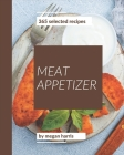 365 Selected Meat Appetizer Recipes: A Meat Appetizer Cookbook You Won't be Able to Put Down Cover Image