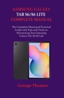 Samsung Galaxy Tab S6/S6 Lite Complete Manual: The Complete Illustrated Practical Guide with Tips and Tricks to Maximizing Your Samsung Galaxy Tab S6/ Cover Image