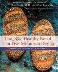 The New Healthy Bread in Five Minutes a Day: Revised and Updated with New Recipes Cover Image
