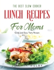The Best Slow Cooker Lunch Recipes for Moms: Quick and Easy Tasty Recipes Cover Image
