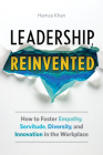 Leadership, Reinvented: How to Foster Empathy, Servitude, Diversity, and Innovation in the Workplace Cover Image