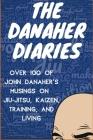 The Danaher Diaries: Over 100 of John Danaher's Musings on Jiu-Jitsu, Kaizen, Training, and Living Cover Image