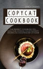 Copycat Cookbook: The Perfect Cookbook You Need for Cooking Your Favorite Recipes as a Masterchef at Home Cover Image
