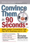 Convince Them in 90 Seconds or Less: Make Instant Connections That Pay Off in Business and in Life Cover Image