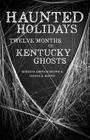 Haunted Holidays: Twelve Months of Kentucky Ghosts Cover Image