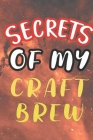 Secrets of My Craft Brew: 90 Pages of Home Brew Cookbook Recipe Space! Cover Image
