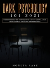 Dark Psychology 101 2021: Understanding the Techniques of Covert Manipulation, Mind Control, Influence, and Persuasion Cover Image