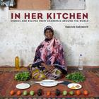 In Her Kitchen: Stories and Recipes from Grandmas Around the World: A Cookbook Cover Image