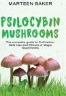 Psilocybin Mushrooms: The Complete Guide to Cultivation, Safe Use and Effects of Magic Mushrooms Cover Image