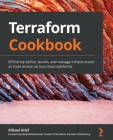 Terraform Cookbook: Efficiently define, launch, and manage Infrastructure as Code across various cloud platforms Cover Image