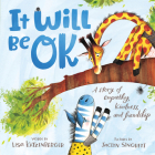 It Will Be Ok: A Story of Empathy, Kindness, and Friendship Cover Image