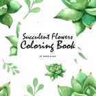 Succulent Flowers Coloring Book for Young Adults and Teens (8.5x8.5 Coloring Book / Activity Book) Cover Image