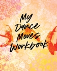 My Dance Moves Workbook: Performing Arts - Musical Genres - Popular - For Beginners Cover Image