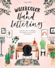 Watercolor & Hand Lettering: Step-By-Step Techniques for Modern Illustrated Calligraphy Cover Image